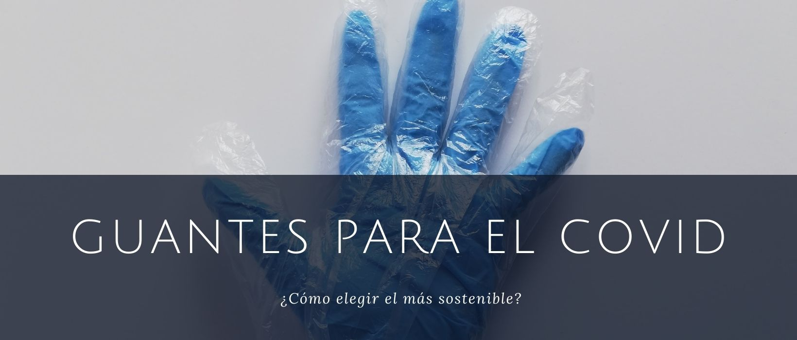 Como elegir guantes sostenibles para el coronavirus