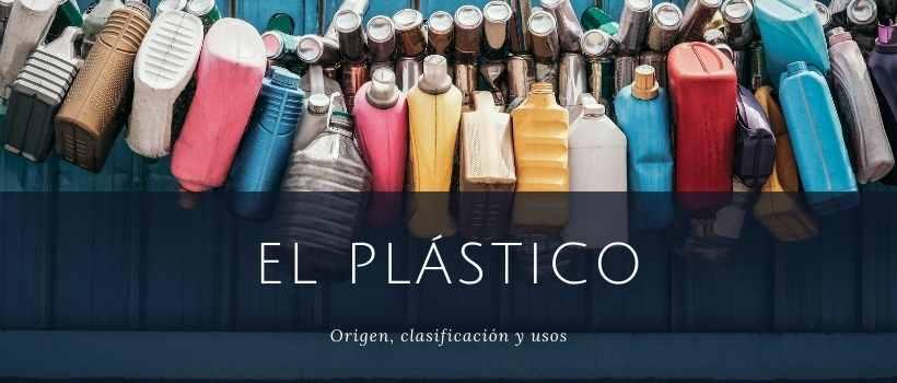 El plástico: origen, clasificación y usos